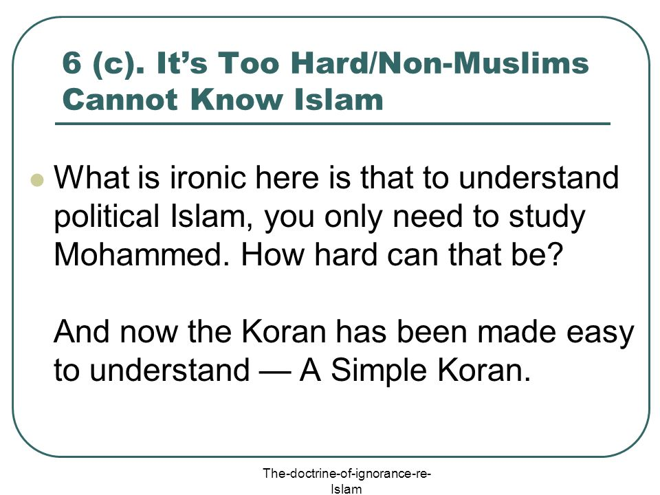 6 (c). It's Too Hard/Non-Muslims Cannot Know Islam
