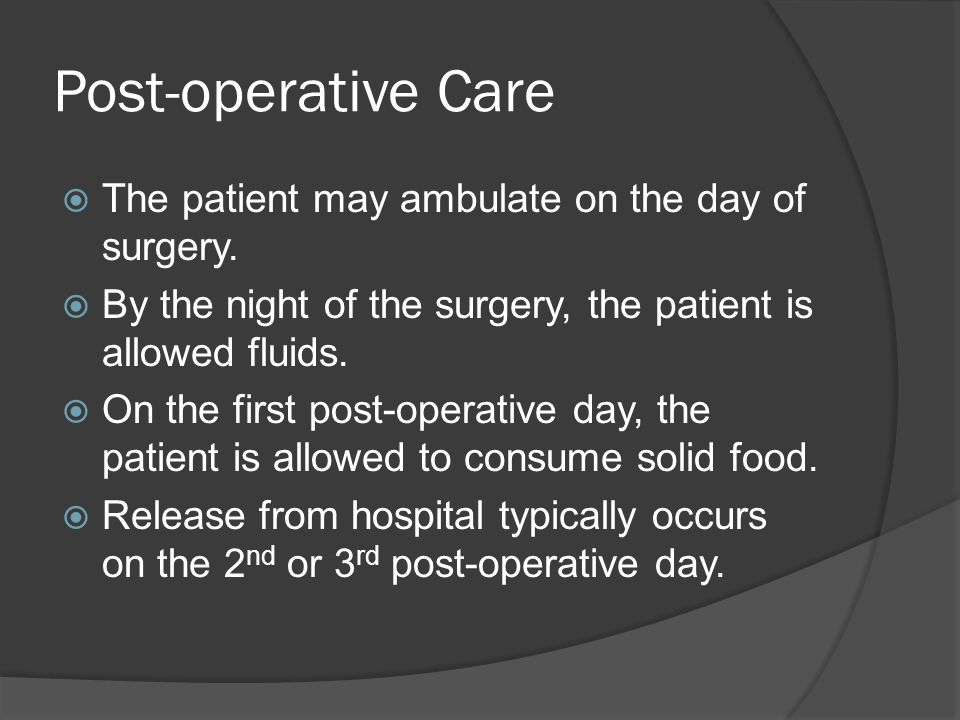 Post-operative Care The patient may ambulate on the day of surgery.