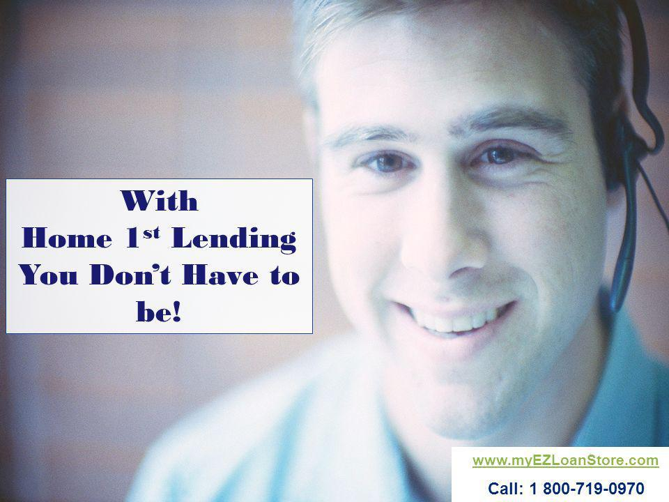 With Home 1st Lending You Don't Have to be!
