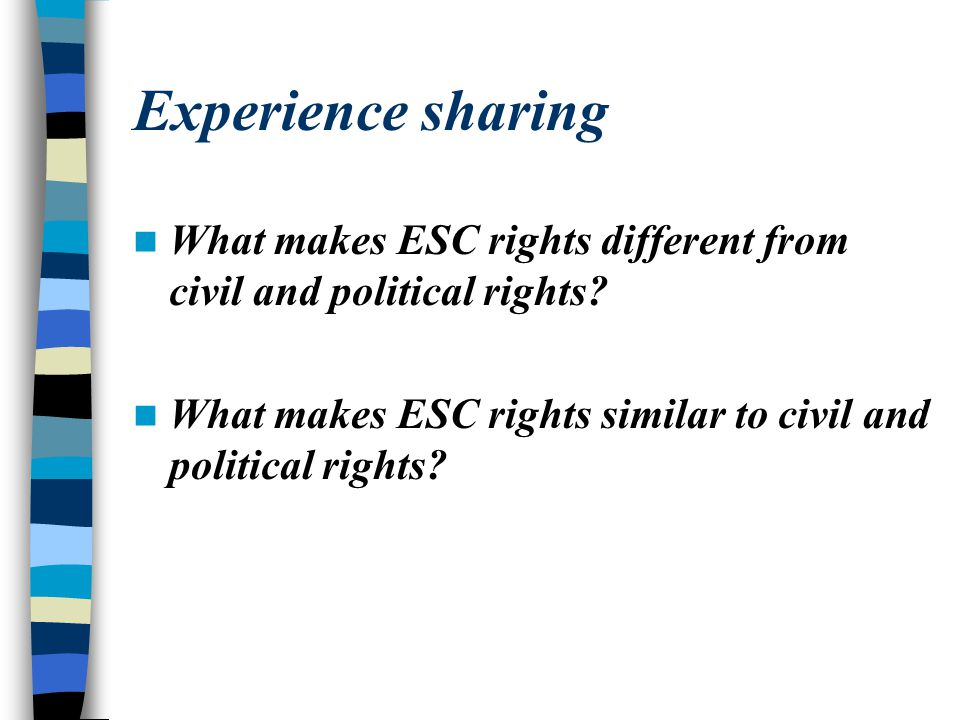 Experience sharing What makes ESC rights different from civil and political rights.
