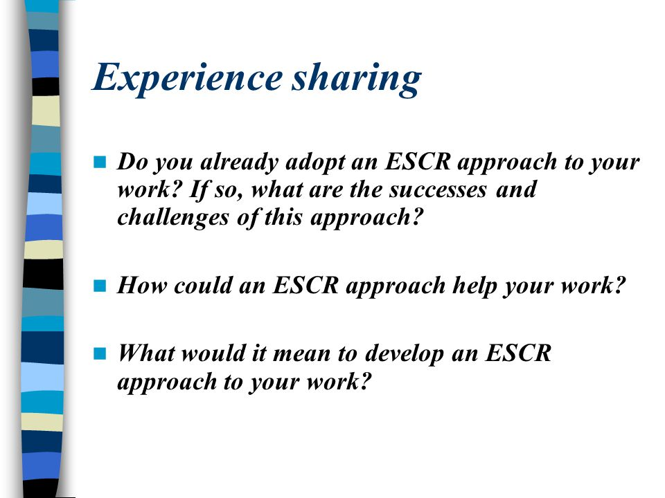 Experience sharing Do you already adopt an ESCR approach to your work If so, what are the successes and challenges of this approach