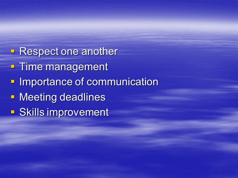 Respect one anotherTime management.Importance of communication.