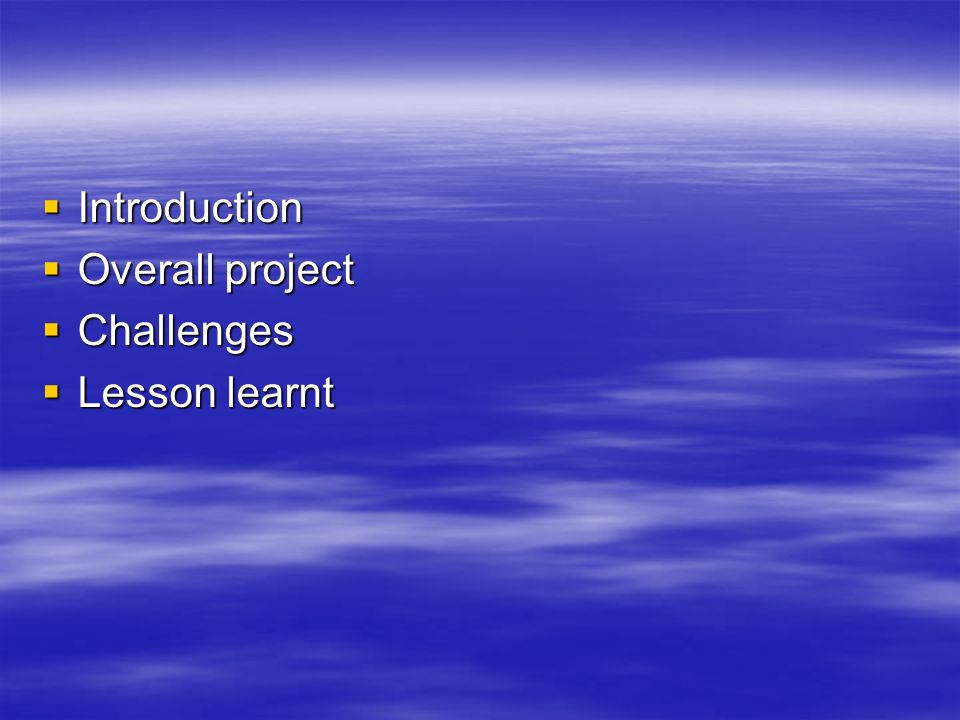 Introduction Overall project Challenges Lesson learnt