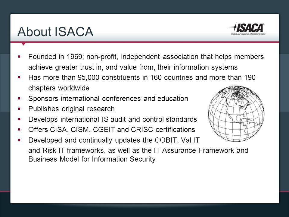 About ISACA Founded in 1969; non-profit, independent association that helps members.