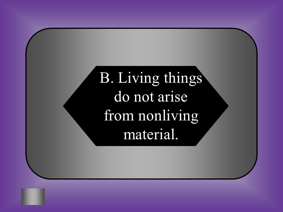 B. Living things do not arise from nonliving material.