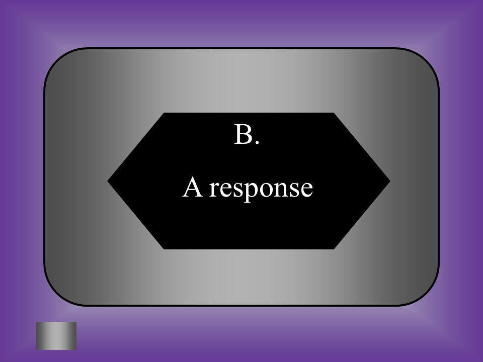 B. A response