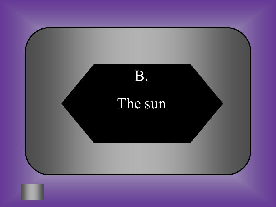 B. The sun