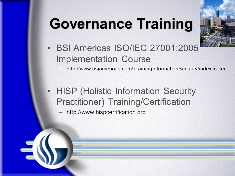 Governance Training BSI Americas ISO/IEC 27001:2005 Implementation Course. http://www.bsiamericas.com/TrainingInformationSecurity/index.xalter.