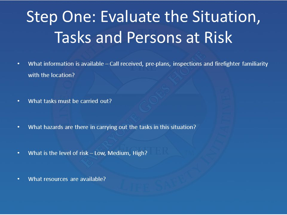 Step One: Evaluate the Situation, Tasks and Persons at Risk
