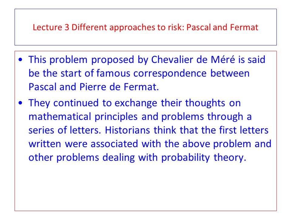 Lecture 3 Different approaches to risk: Pascal and Fermat