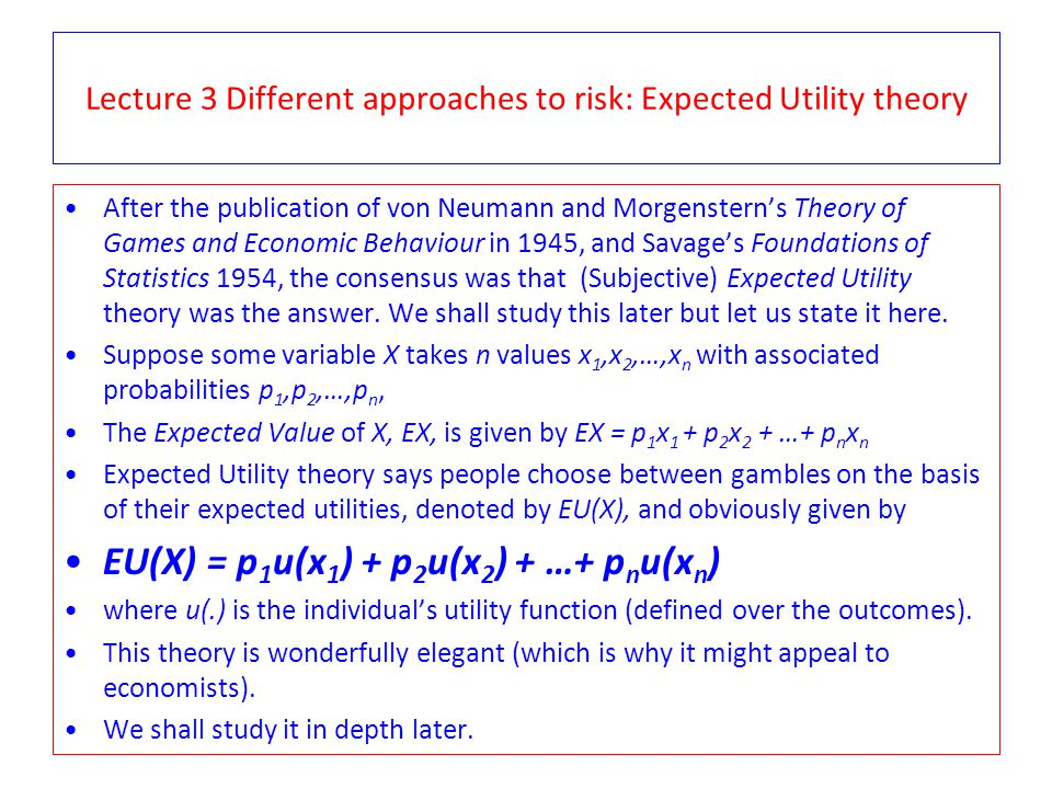 Lecture 3 Different approaches to risk: Expected Utility theory