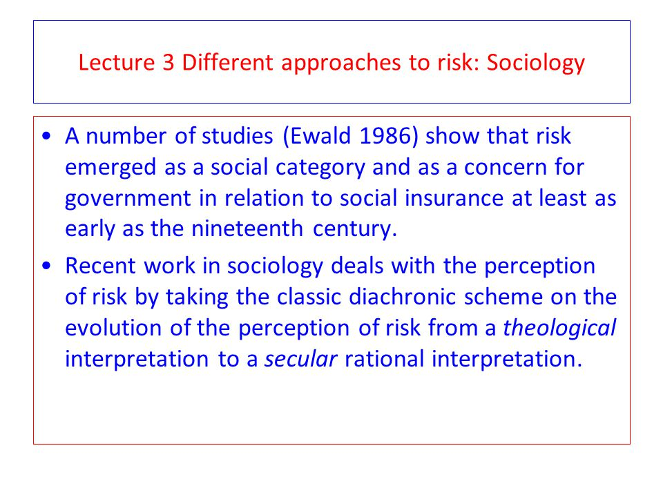 Lecture 3 Different approaches to risk: Sociology