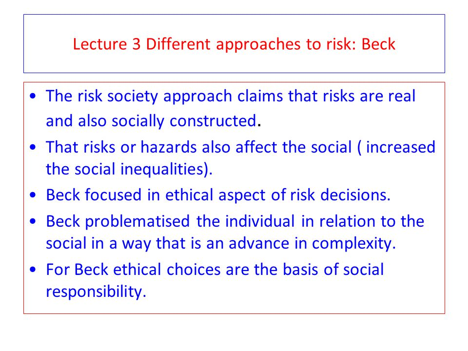 Lecture 3 Different approaches to risk: Beck
