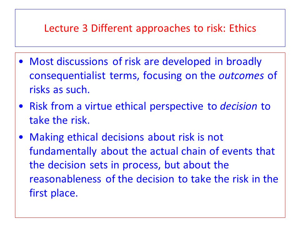 Lecture 3 Different approaches to risk: Ethics