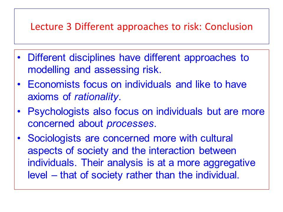 Lecture 3 Different approaches to risk: Conclusion