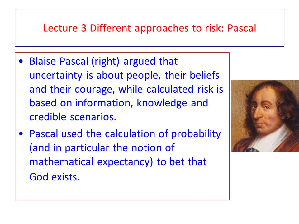 Lecture 3 Different approaches to risk: Pascal