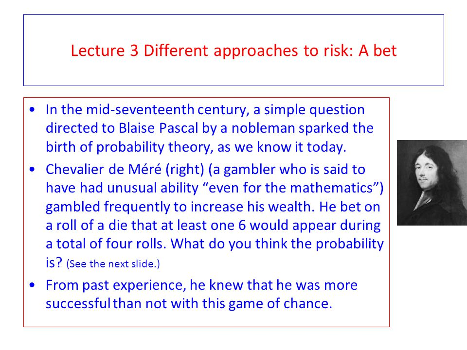 Lecture 3 Different approaches to risk: A bet