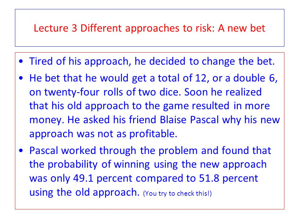 Lecture 3 Different approaches to risk: A new bet