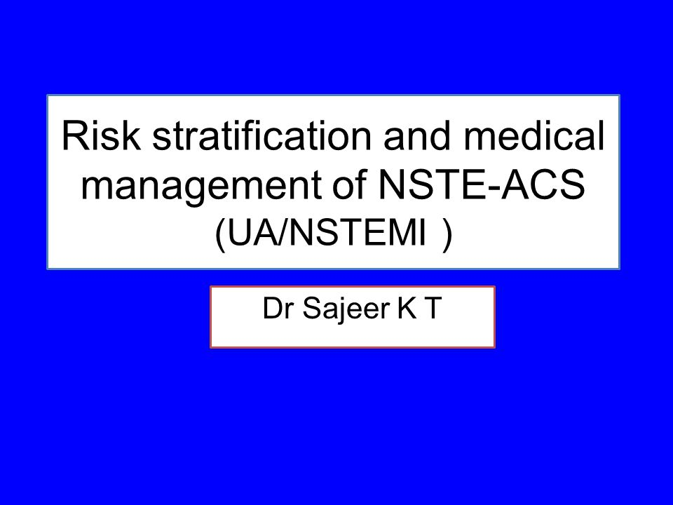 Risk stratification and medical management of NSTE-ACS (UA/NSTEMI )