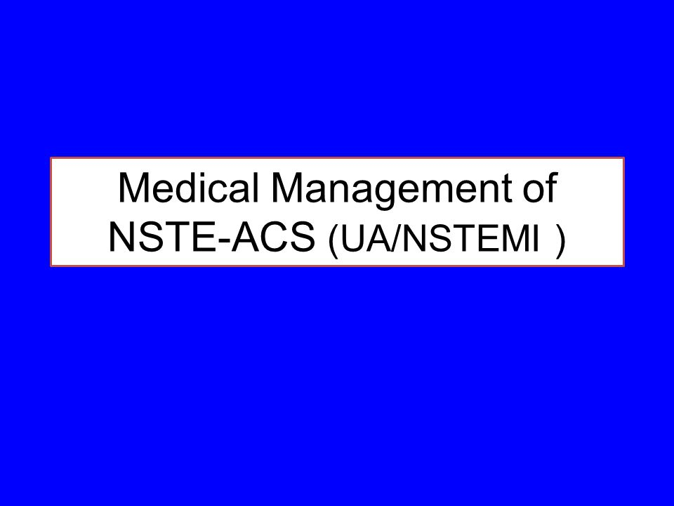 Medical Management of NSTE-ACS (UA/NSTEMI )