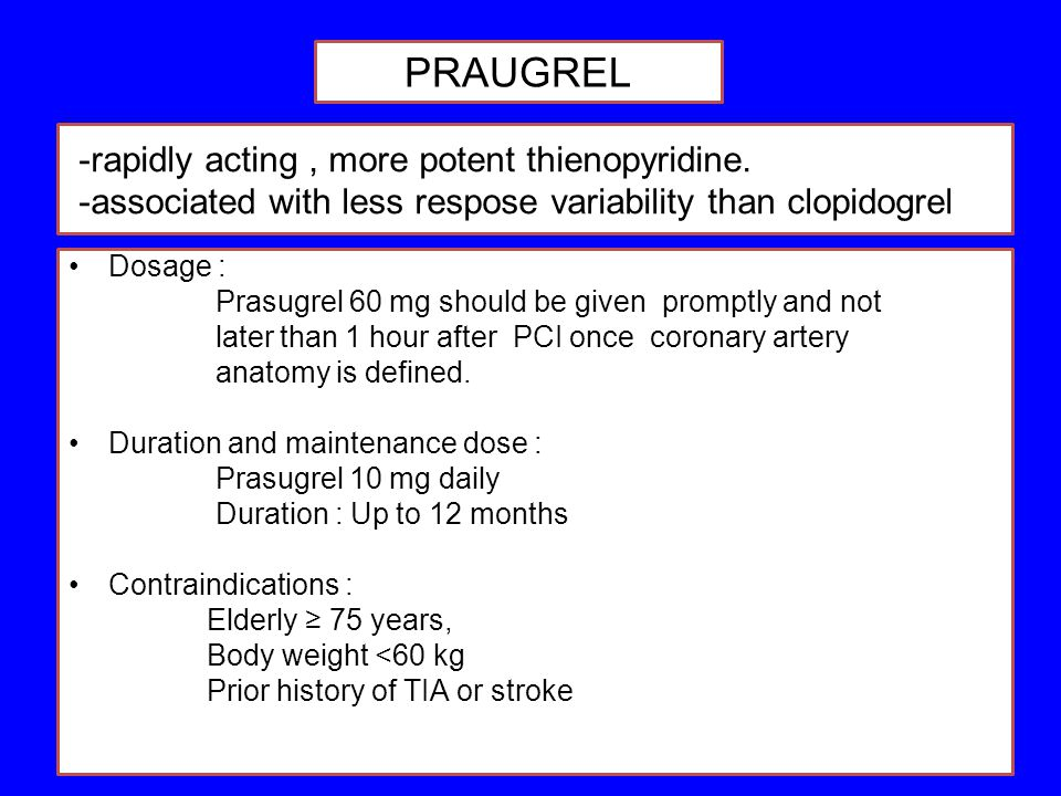 PRAUGREL -rapidly acting , more potent thienopyridine. -associated with less respose variability than clopidogrel.