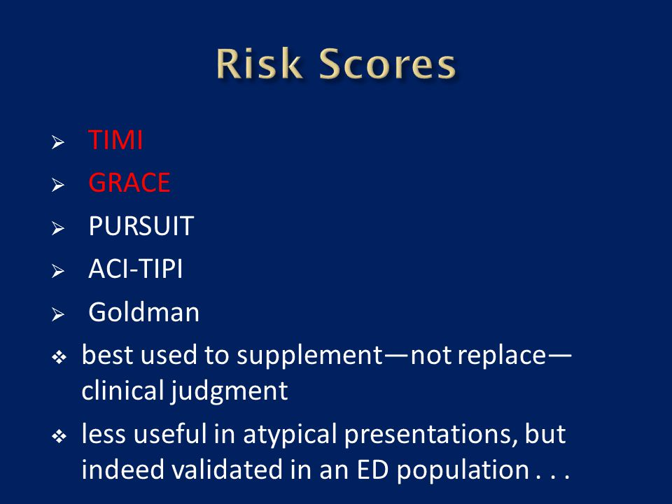 Risk Scores TIMI GRACE PURSUIT ACI-TIPI Goldman