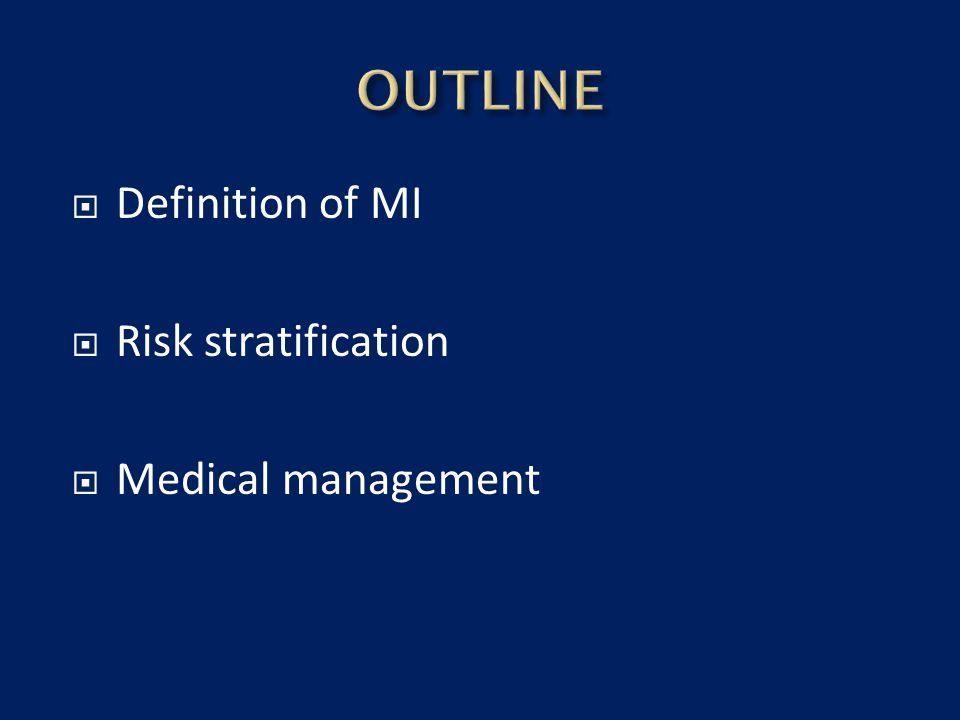 OUTLINE Definition of MI Risk stratification Medical management