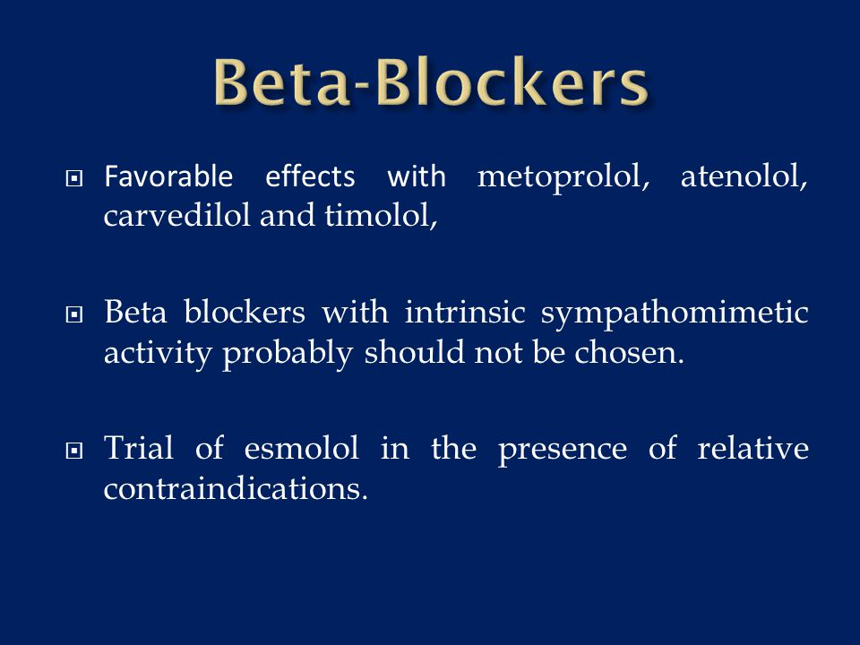 Beta-Blockers Favorable effects with metoprolol, atenolol, carvedilol and timolol,