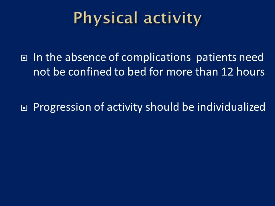 Physical activity In the absence of complications patients need not be confined to bed for more than 12 hours.