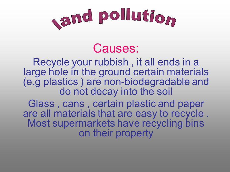 Causes: land pollution