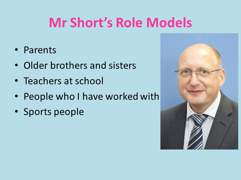 Mr Short's Role Models Parents Older brothers and sisters