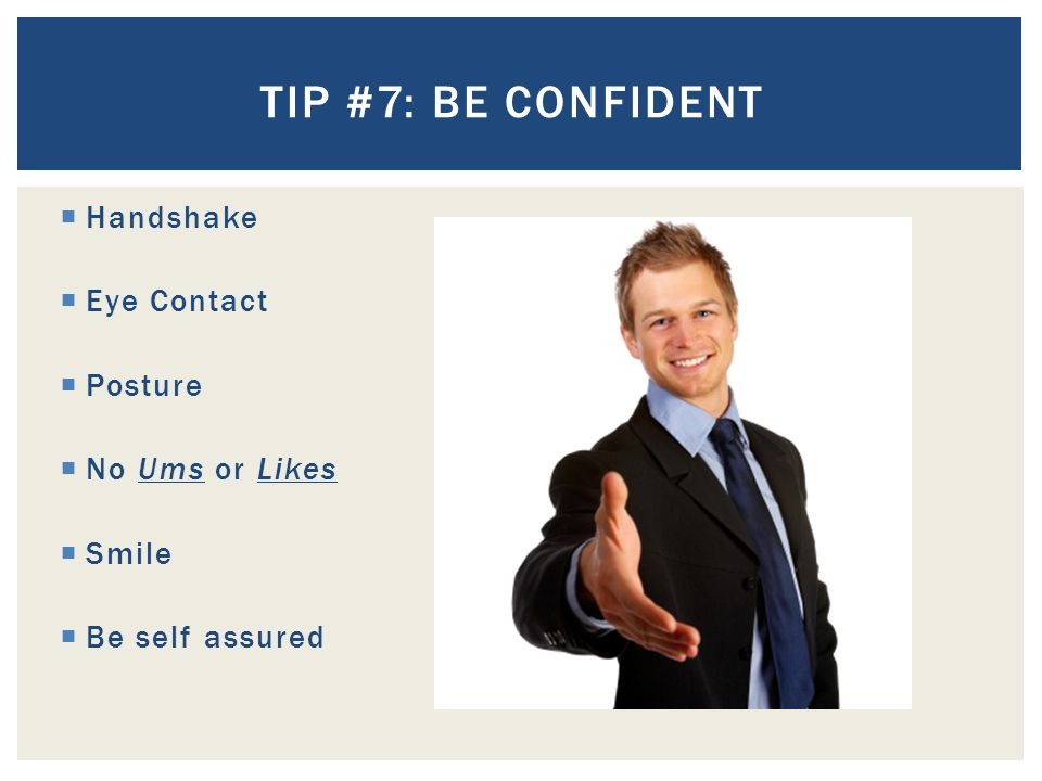 Tip #7: be confident Handshake Eye Contact Posture No Ums or Likes