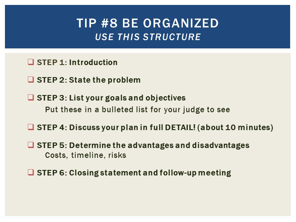 Tip #8 Be organized Use this structure