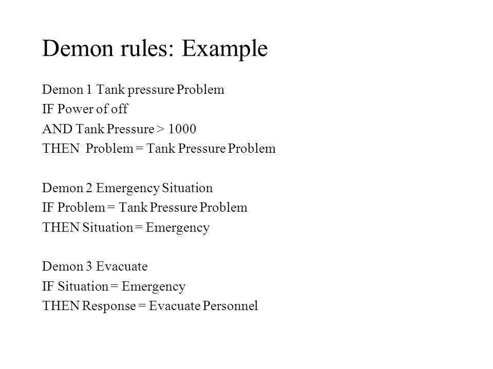 Demon rules: Example Demon 1 Tank pressure Problem IF Power of off