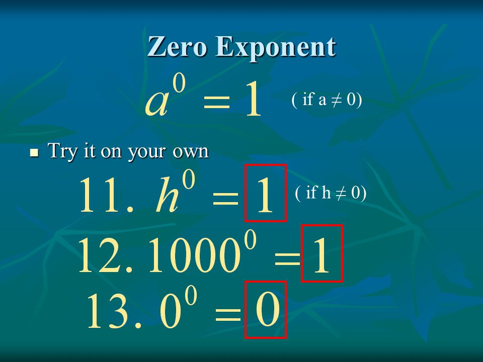 Zero Exponent Try it on your own ( if a ≠ 0) ( if h ≠ 0)