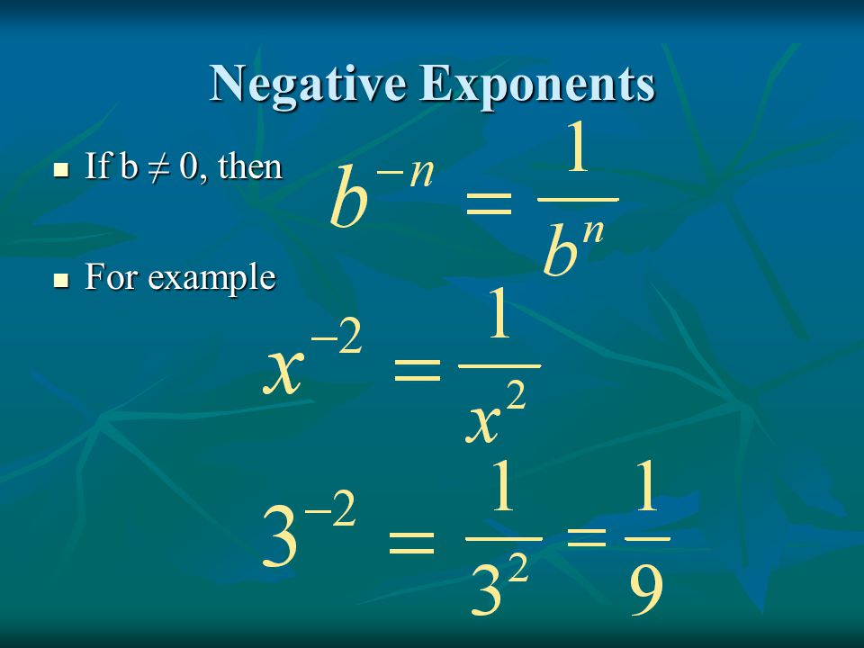 Negative Exponents If b ≠ 0, then For example