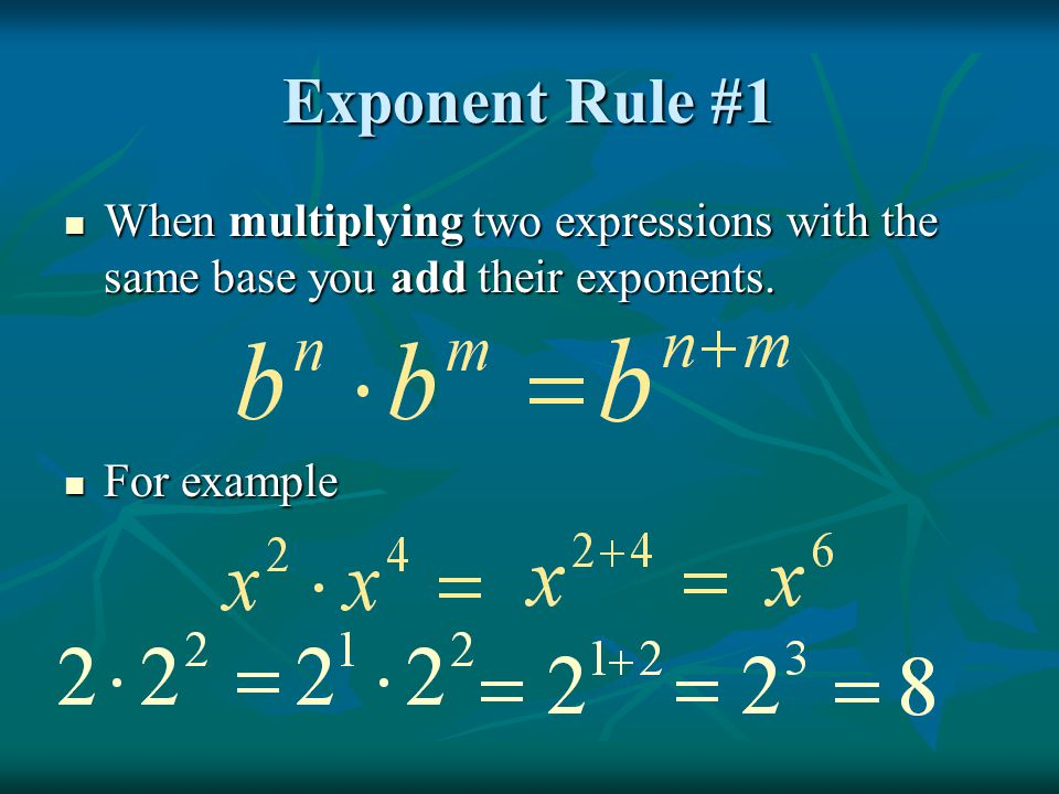 Exponent Rule #1 When multiplying two expressions with the same base you add their exponents.