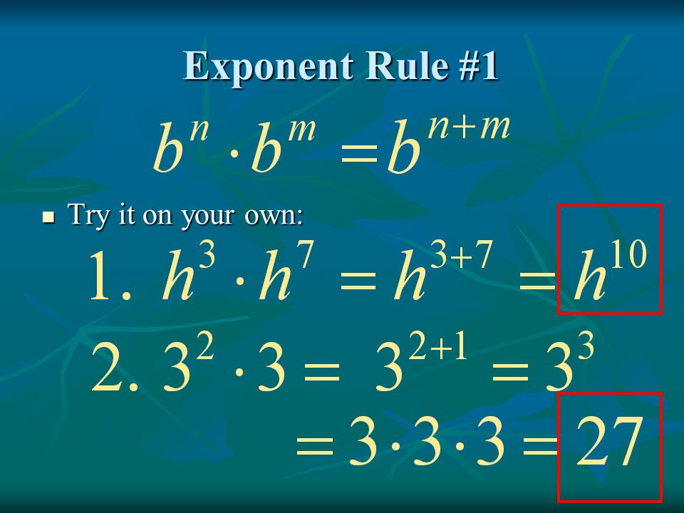 Exponent Rule #1 Try it on your own: