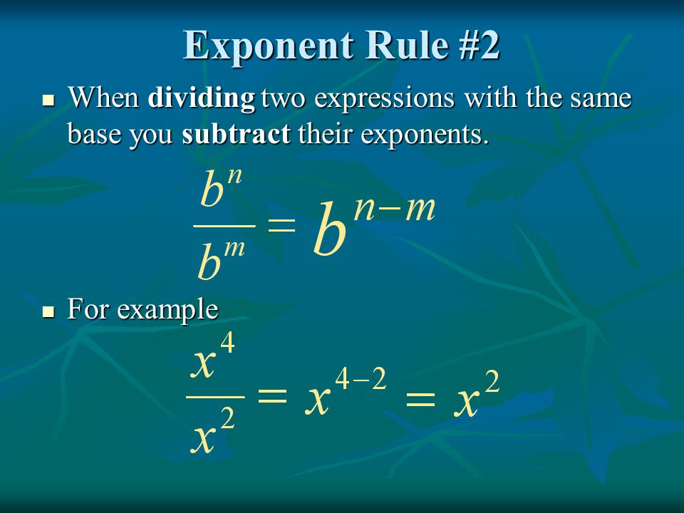 Exponent Rule #2 When dividing two expressions with the same base you subtract their exponents.