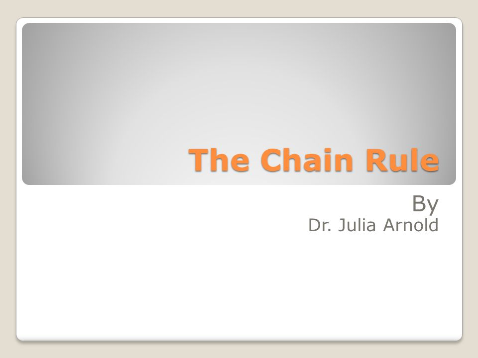 The Chain Rule By Dr. Julia Arnold