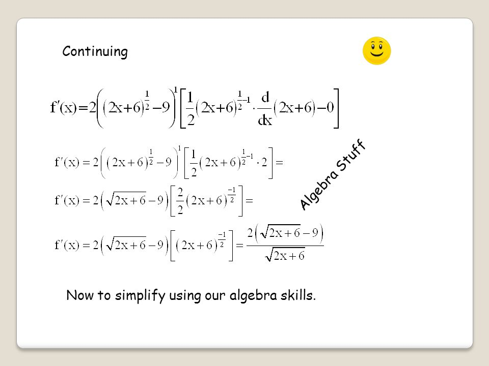 Continuing Algebra Stuff Now to simplify using our algebra skills.