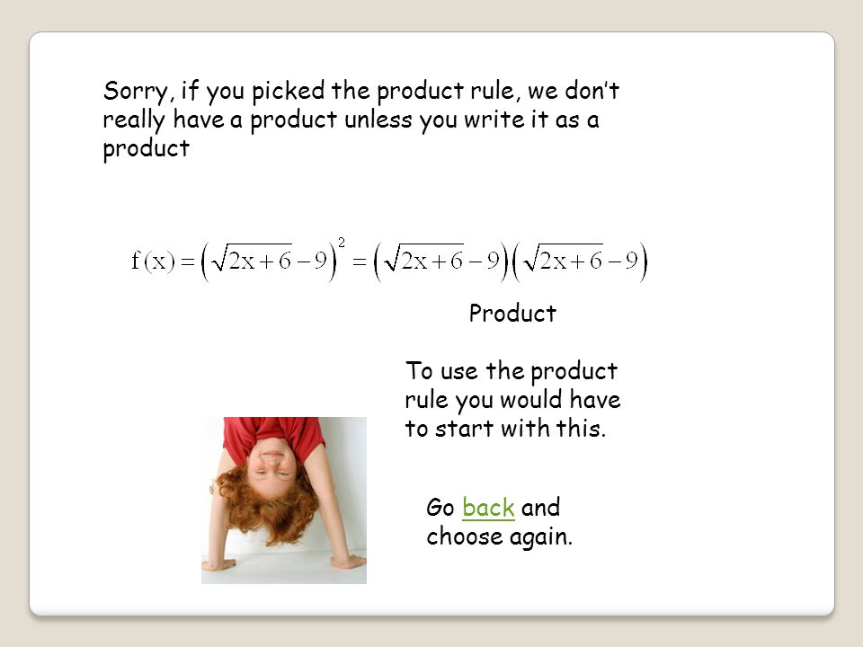 Sorry, if you picked the product rule, we don't really have a product unless you write it as a product