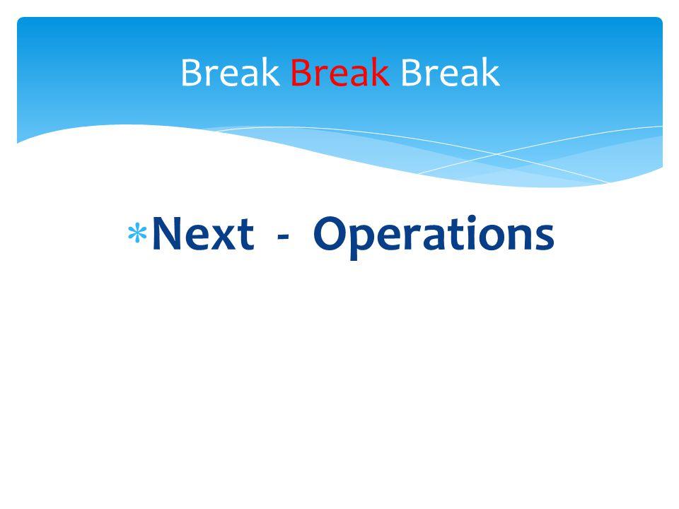 Break Break Break Next - Operations