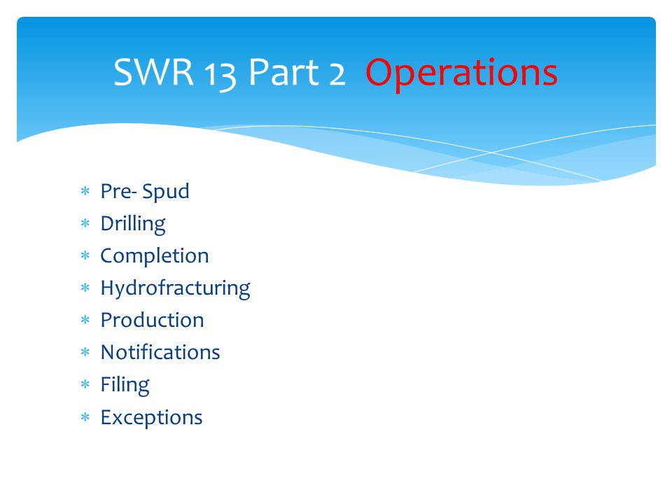 SWR 13 Part 2 Operations Pre- Spud Drilling Completion Hydrofracturing