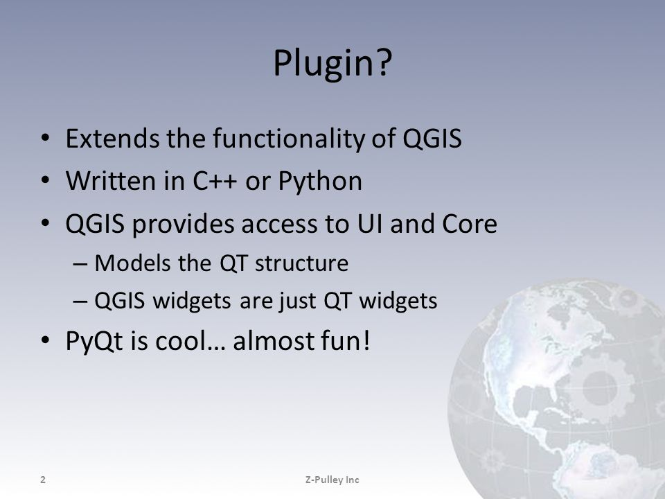 Plugin Extends the functionality of QGIS Written in C++ or Python
