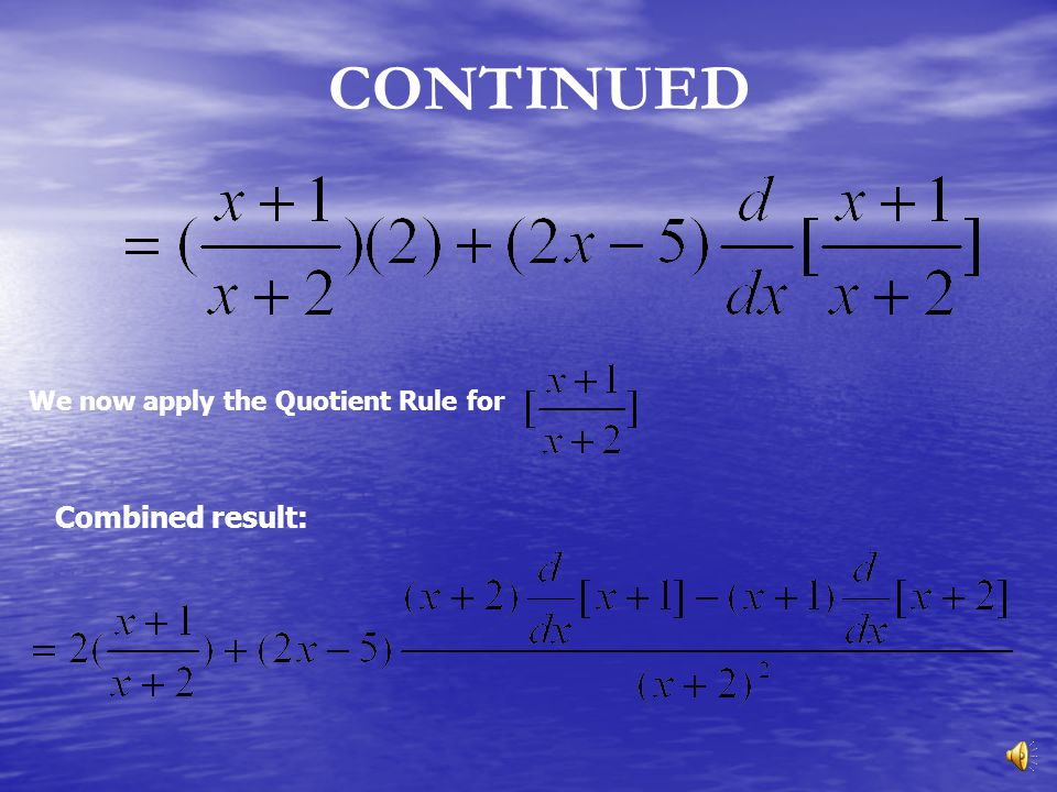 CONTINUED We now apply the Quotient Rule for Combined result: