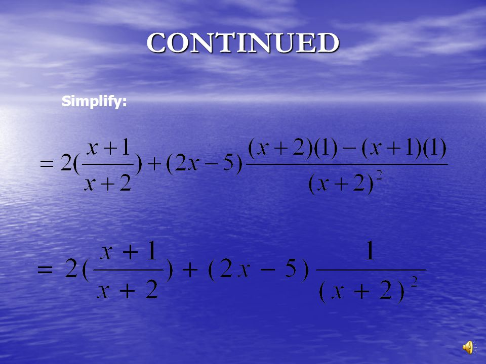 CONTINUED Simplify: