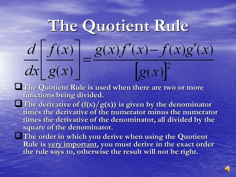 The Quotient Rule The Quotient Rule is used when there are two or more functions being divided.