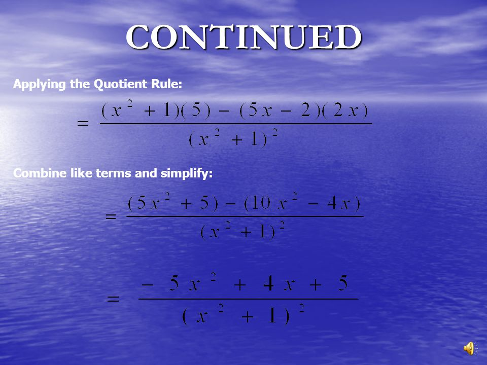 CONTINUED Applying the Quotient Rule: Combine like terms and simplify: