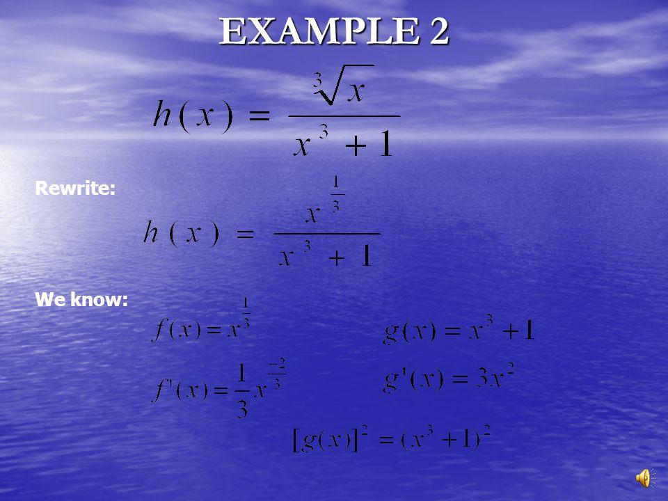 EXAMPLE 2 Rewrite: We know: